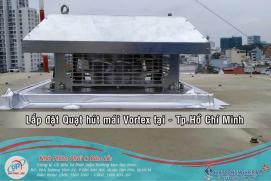 Lắp đặt Quạt hút mái Vortex chuyên nghiệp tại Tp.HCM