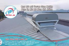 Lắp đặt Quạt hút mái công nghiệp Vortex phục vụ nhà xưởng