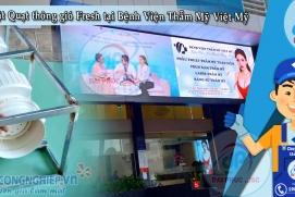Thông gió - Hút mùi Y Tế tại Bệnh viện thẫm mỹ Việt Mỹ - Quận 1
